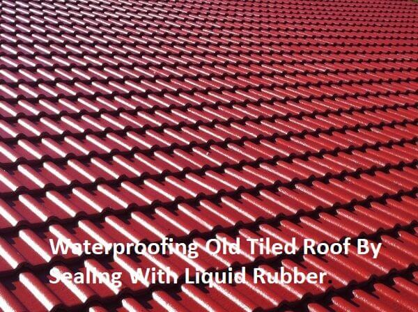 Waterproofing Roofs With Tiles Using Liquid Rubber